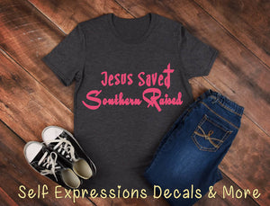 """Jesus Saved, Southern Raised"" - Self Expressions Decals & More"