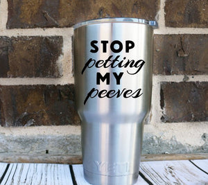 Stop Petting my Peeves Cup Decal - Self Expressions Decals & More