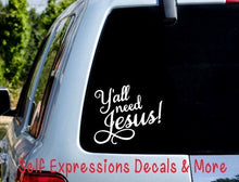 Load image into Gallery viewer, Y'all Need Jesus Car Decal - Self Expressions Decals & More