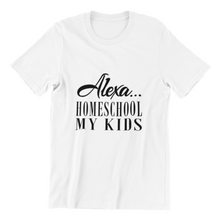 "Load image into Gallery viewer, ""Alexa...Homeschool My Kids"" - Self Expressions Decals & More"