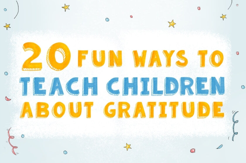 20 Fun Ways to Teach Kids About Gratitude