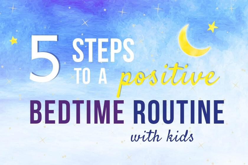 5 Steps to a Positive Bedtime Routine with Kids