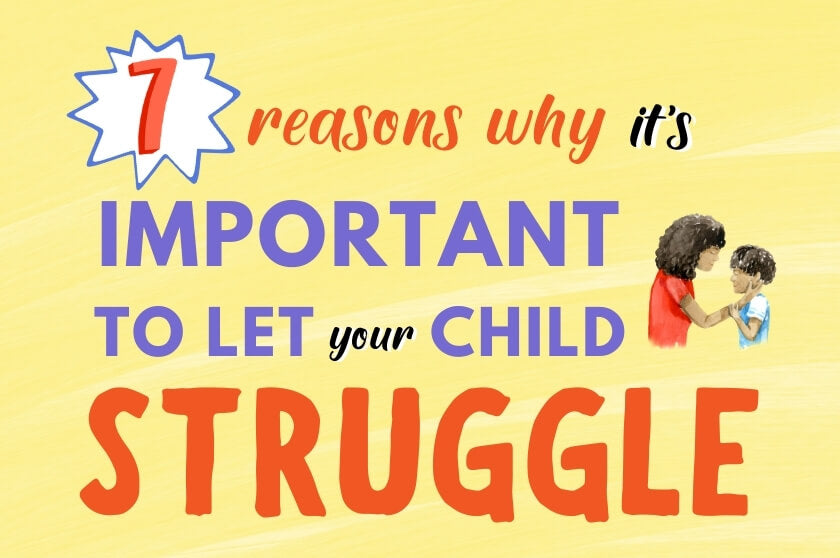 7 Reasons Why it's Important to Let Your Children Struggle