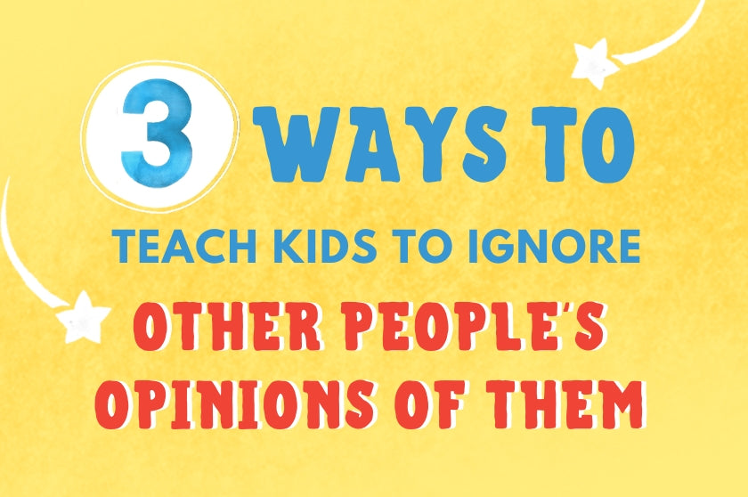 3 Ways to Teach Kids to Ignore Other People's Opinions of Them