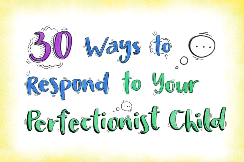 30 Ways to Respond To Your Perfectionist Child