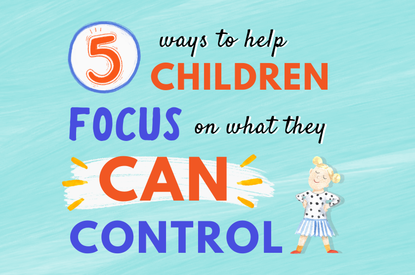 5 Ways to Help Children Focus on What They Can Control