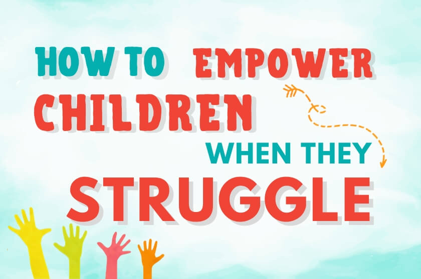How To Empower Children When They Struggle
