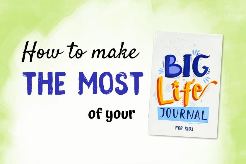 A Guide to Making the Most of Your Big Life Journal
