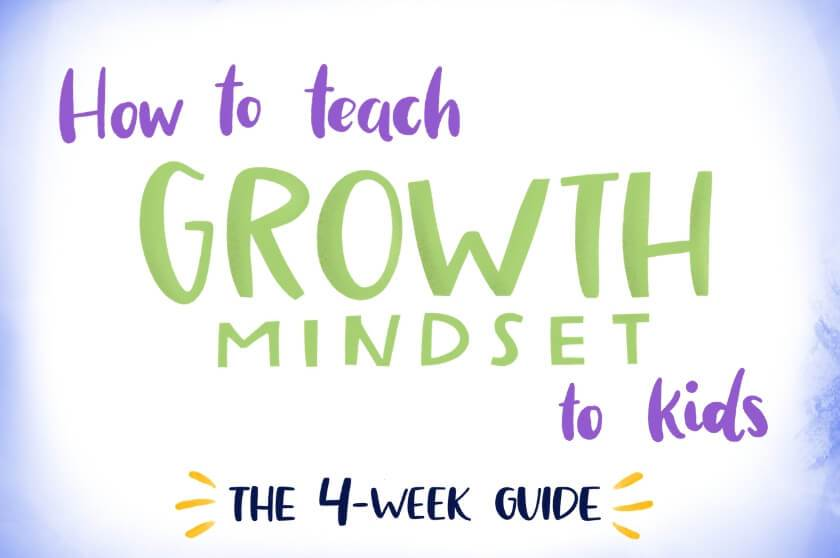How to Teach Growth Mindset to Kids - The 4-Week Guide