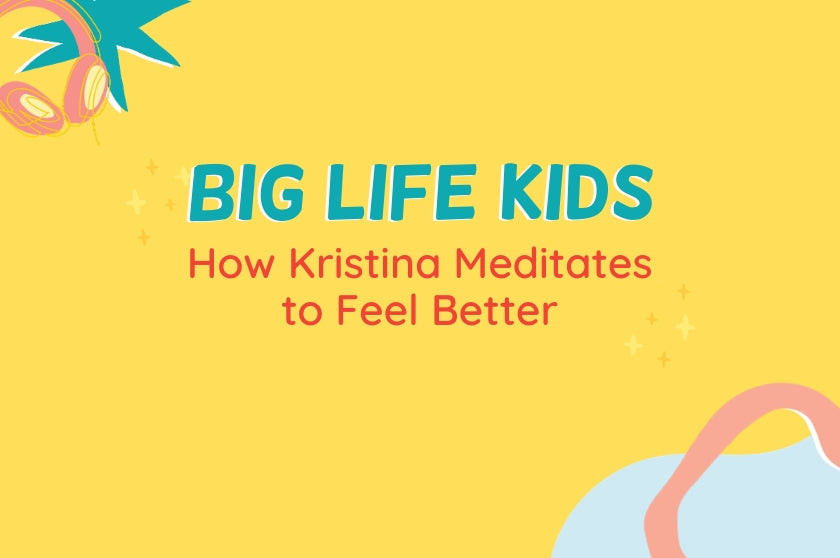 Big Life Kids Episode 22- How Kristina Meditates To Feel Better