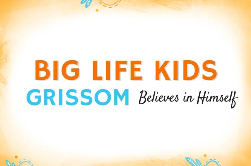 Big Life Kids Stories: Grissom Believes in Himself