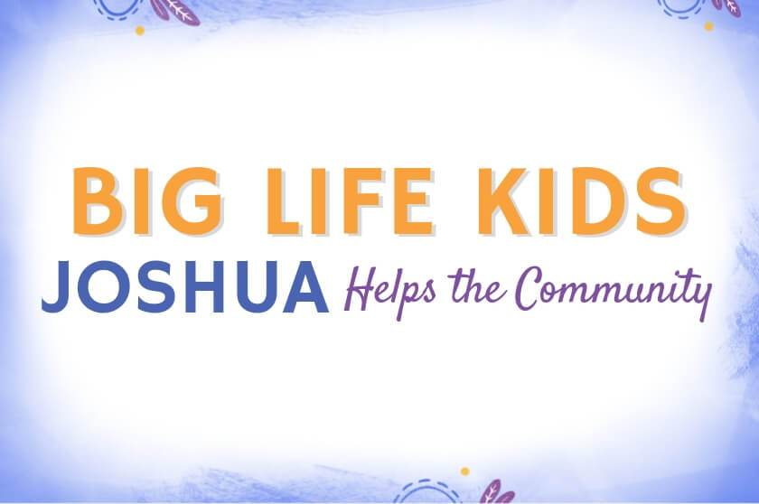 Big Life Kids Podcast - Joshua Helps the Community