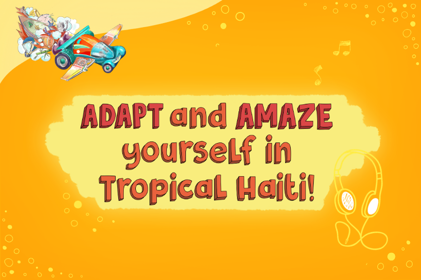 ADAPT and AMAZE yourself in Tropical Haiti!
