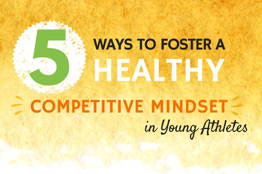 5 Ways to Foster a Healthy Competitive Mindset in Young Athletes