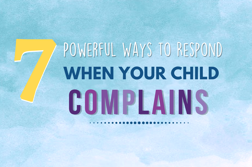 Power Ways To Respond When Your Child Complains