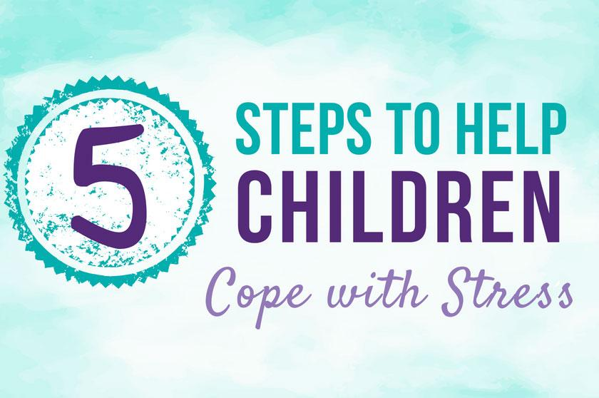 5 Essential Steps to Help Children Cope with Stress