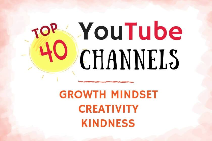 top 40 YouTube Channels - Growth Mindset - Creativity - Kindness - Big Life Journal