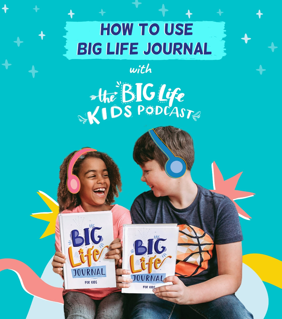 How to Use the Big Life Kids Podcast Together with Big Life Journal