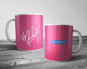 MGK - Why are you here - Printed signature MUG