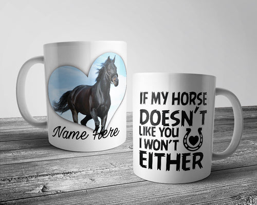 Upload Your Image - If my horse doesn't like you.... Horse Mug (Personalised)