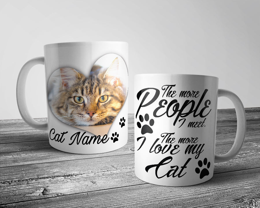 Upload Your Image - The more people i meet... Cat Mug (Personalised)