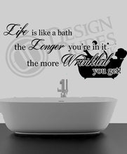 Load image into Gallery viewer, Life is like a bath, The longer.. Bathroom Vinyl wall art