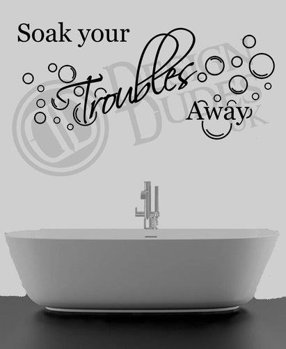 Soak your troubles away - Bathroom Vinyl wall art