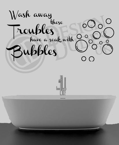 Wash away those troubles.. - Bathroom Vinyl wall art