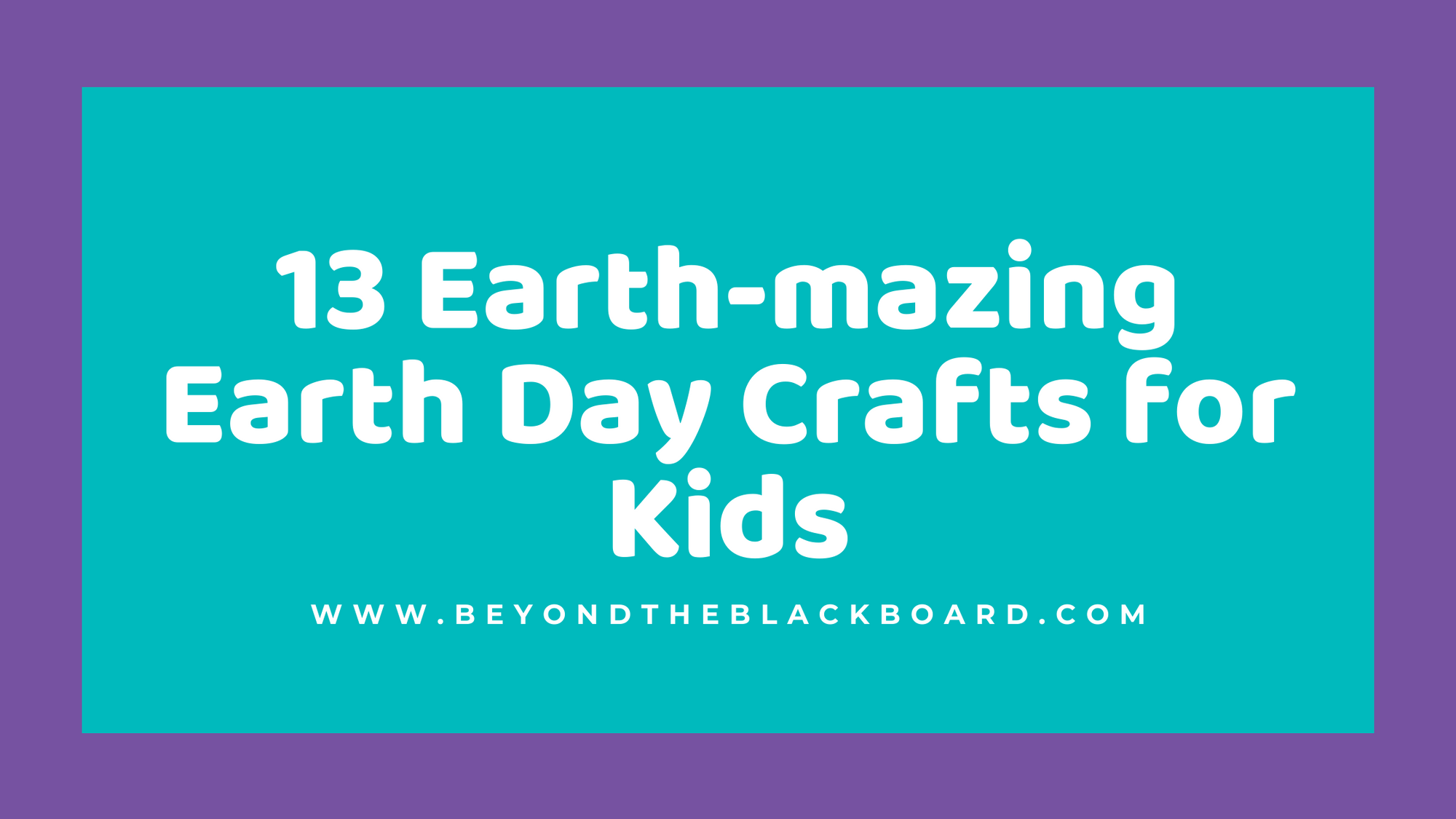 13 Earth-mazing Earth Day Crafts for Kids, www.beyondtheblackboard.com