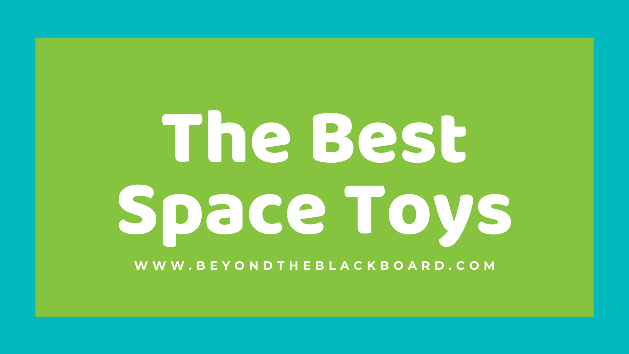 The Best Space Toys, www.beyondtheblackboard.com