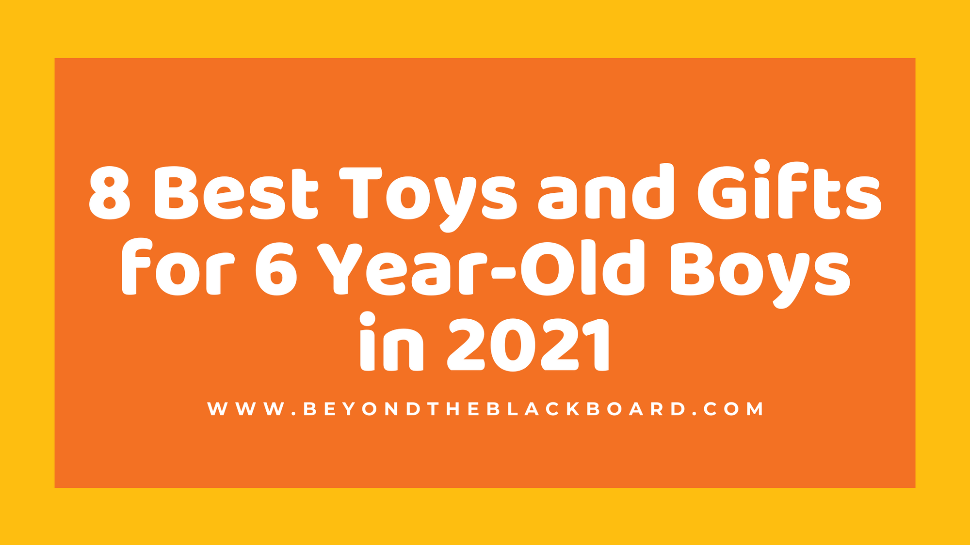 8 Best Toys and Gifts for 6 Year-Old Boys in 2021, www.beyondtheblackboard.com