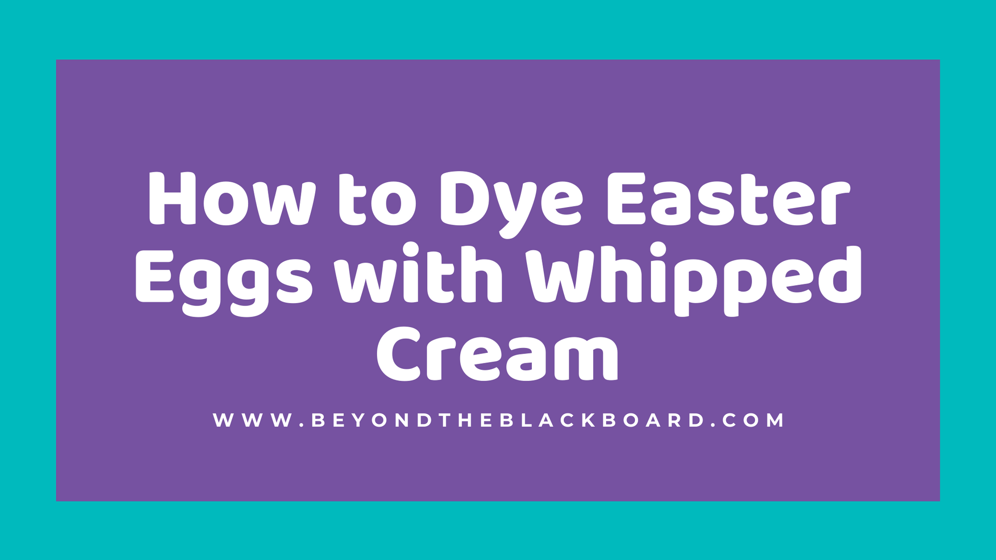 How to Dye Easter Eggs with Whipped Cream, www.beyondtheblackboard.com