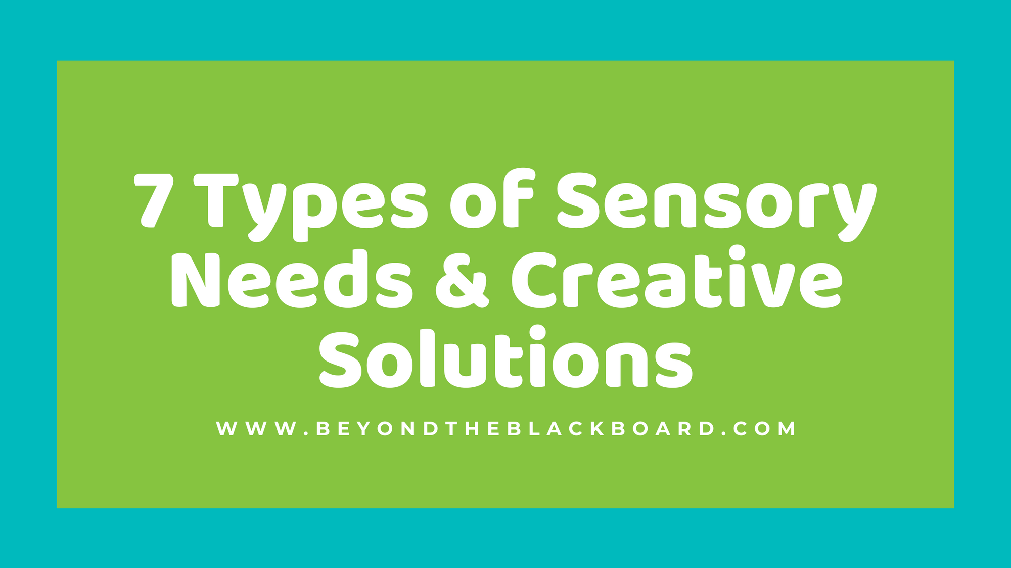 7 Types of Sensory Needs & Creative Solutions; www.beyondtheblackboard.com