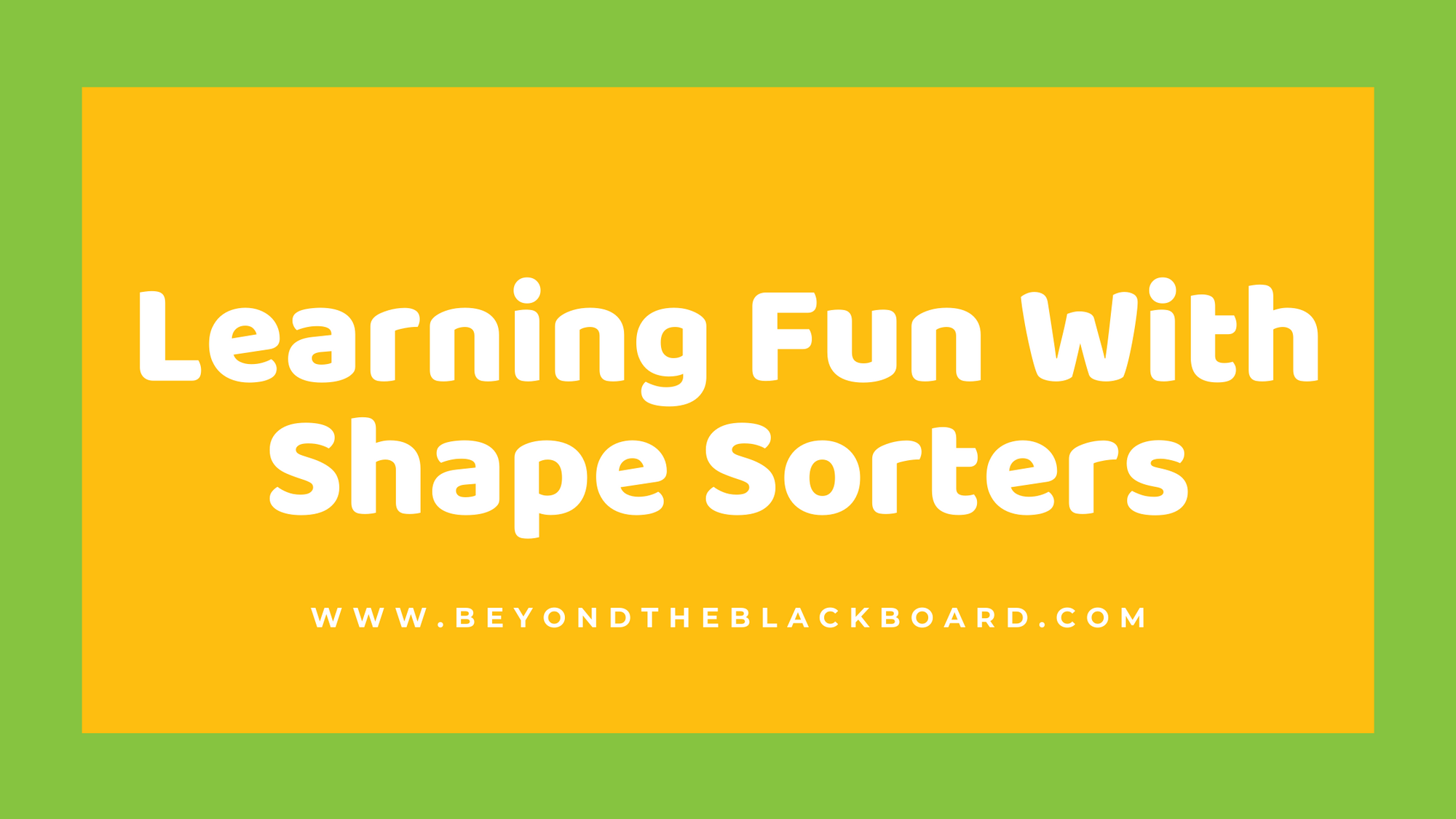 Learning Fun With Shape Sorters; www.beyondtheblackboard.com