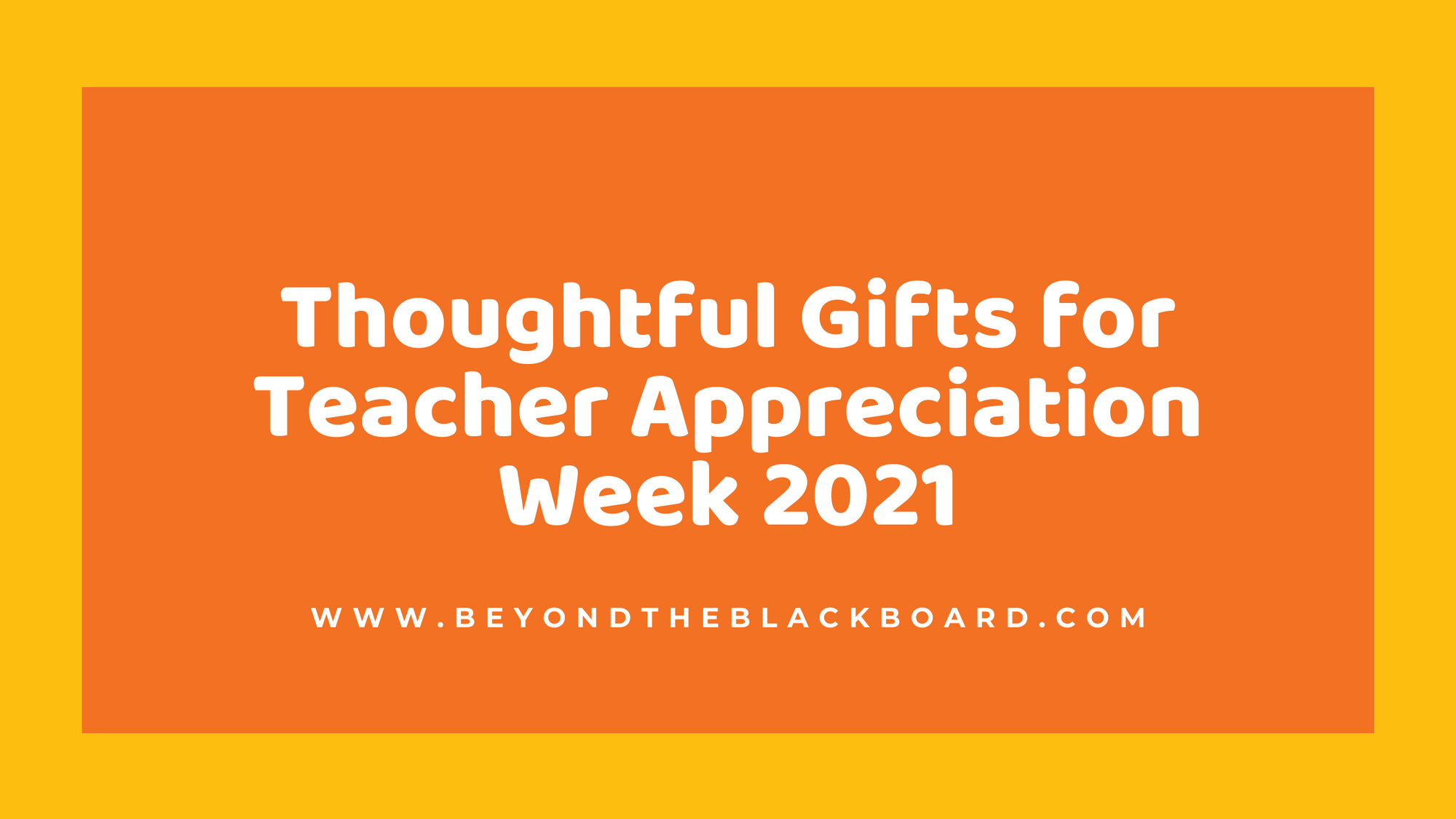 Thoughtful Gifts for Teacher Appreciation Week 2021; www.beyondtheblackboard.com