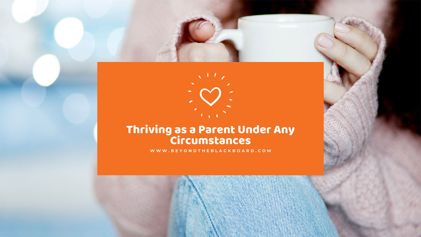 bokeh background, woman wearing a pink sweater holding a white mug and wearing light denim, orange text box with white heart and white text that reads Thriving as a Parent Under Any Circumstances www.beyondtheblackboard.com