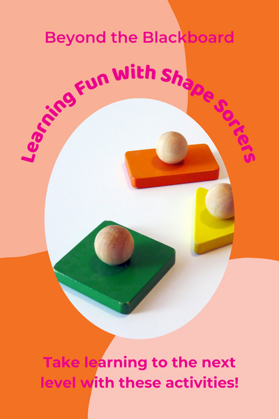 Beyond the Blackboard; Learning Fun With Shape Sorters; Take learning to the next level with these activities!