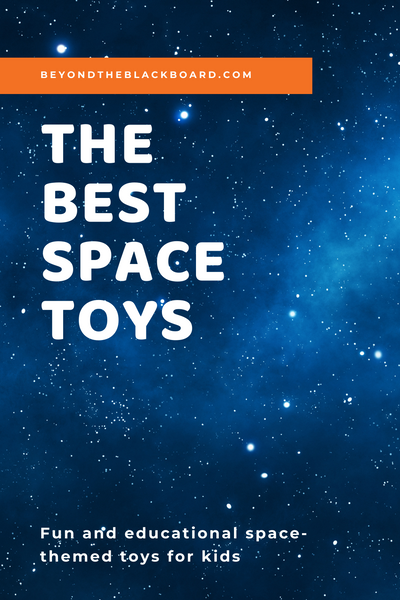 beyondtheblackboard.com, The Best Space Toys, Fun and educational space-themed toys for kids