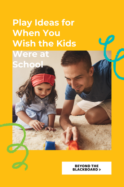 Play Ideas for When You Wish the Kids Were at School; Beyond the Blackboard