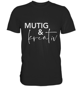 """Mutig & kreativ"" Motivations-T-Shirt Premium schwarz"