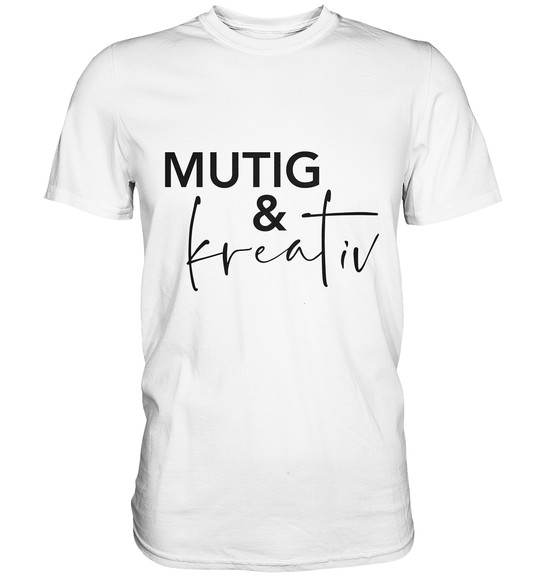 """Mutig & kreativ"" Motivations-T-Shirt Premium weiss"