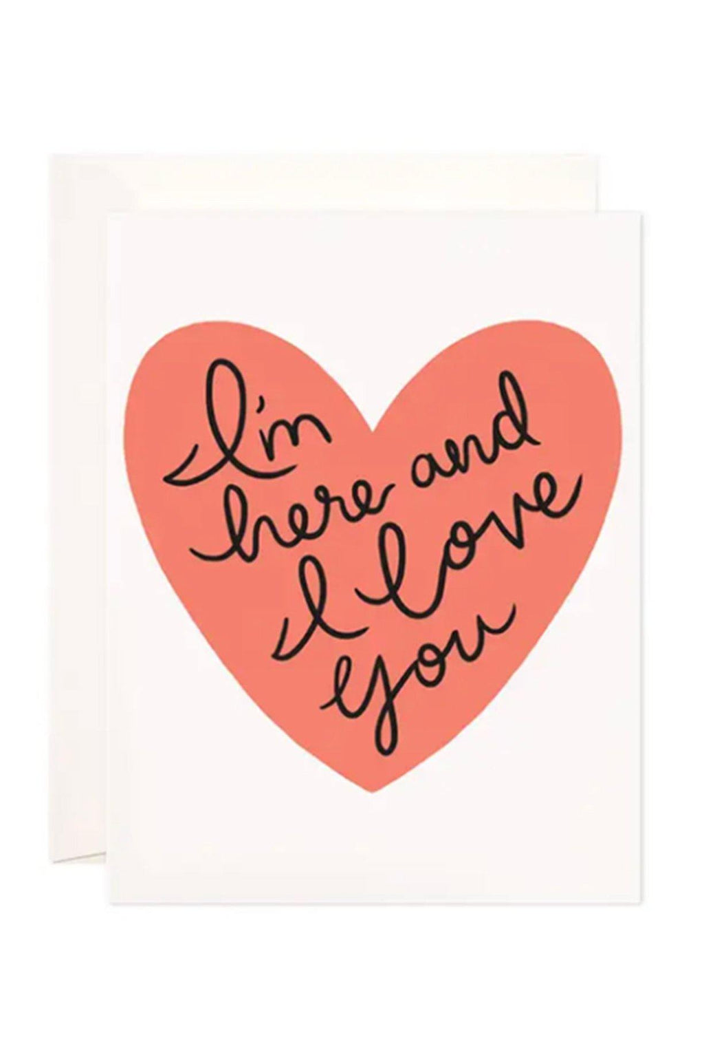 I'm Here & I Love You Card