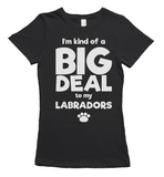 I'm A Big Deal To My Labradors - Ladies T-Shirt