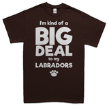 A big deal to my Labradors t-shirt - chocolate
