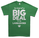 A big deal to my Labradors t-shirt - green