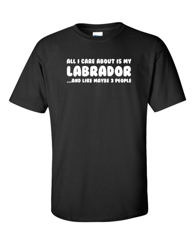 All I care about is my Labrador t-shirt - Black