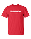All I care about are my Labradors t-shirt - red