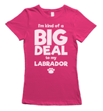 I'm A Big Deal To My Labrador - Ladies T-Shirt