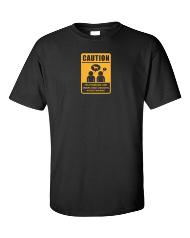 Caution - This person may start talking about Labradors t-shirt