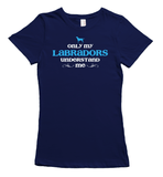 Only my Labradors understand me t-shirt